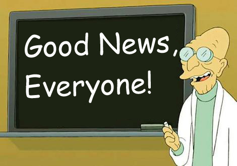 "Professor Farnsworth from ""Futurama"" saying ""Good News, Everyone!"""